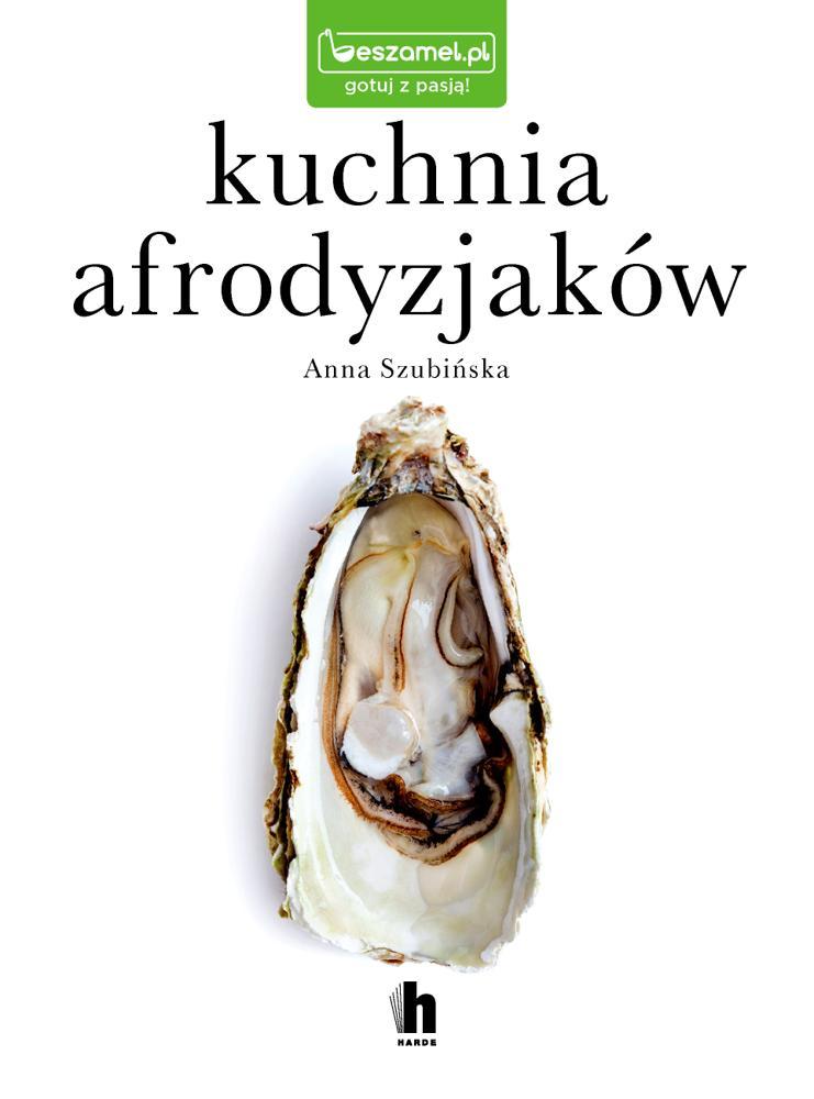 Kuchnia afrodyzjaków. Anna Szubińska