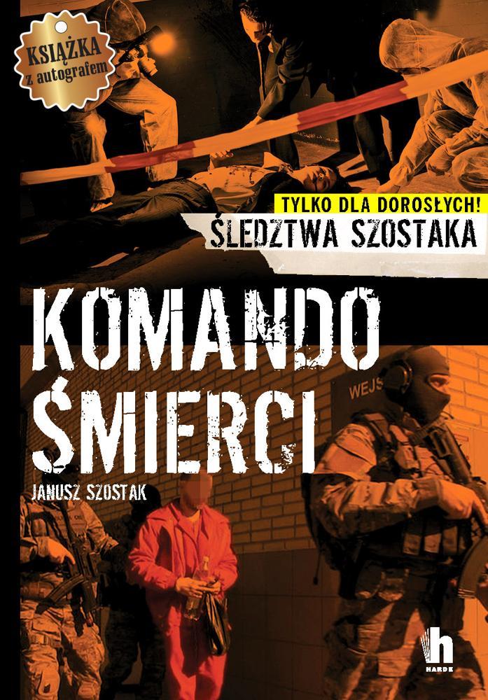 Komando śmierci. Janusz Szostak (Autograf Autora)